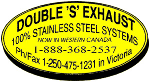 Double 'S' Exhaust 100% Stainless Steel Systems Now in Western Canada 1-888-368-2537 Ph/Fax 1-250-475-1231 in Victoria